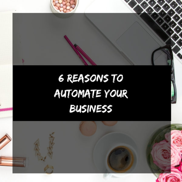 6 Reasons to Automate Your Business
